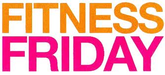 Fitness Friday!! – The FFIT Life
